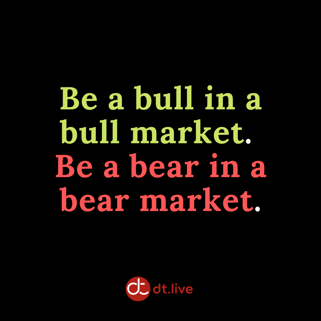 Be a bull in a bull market and a bear in a bear market