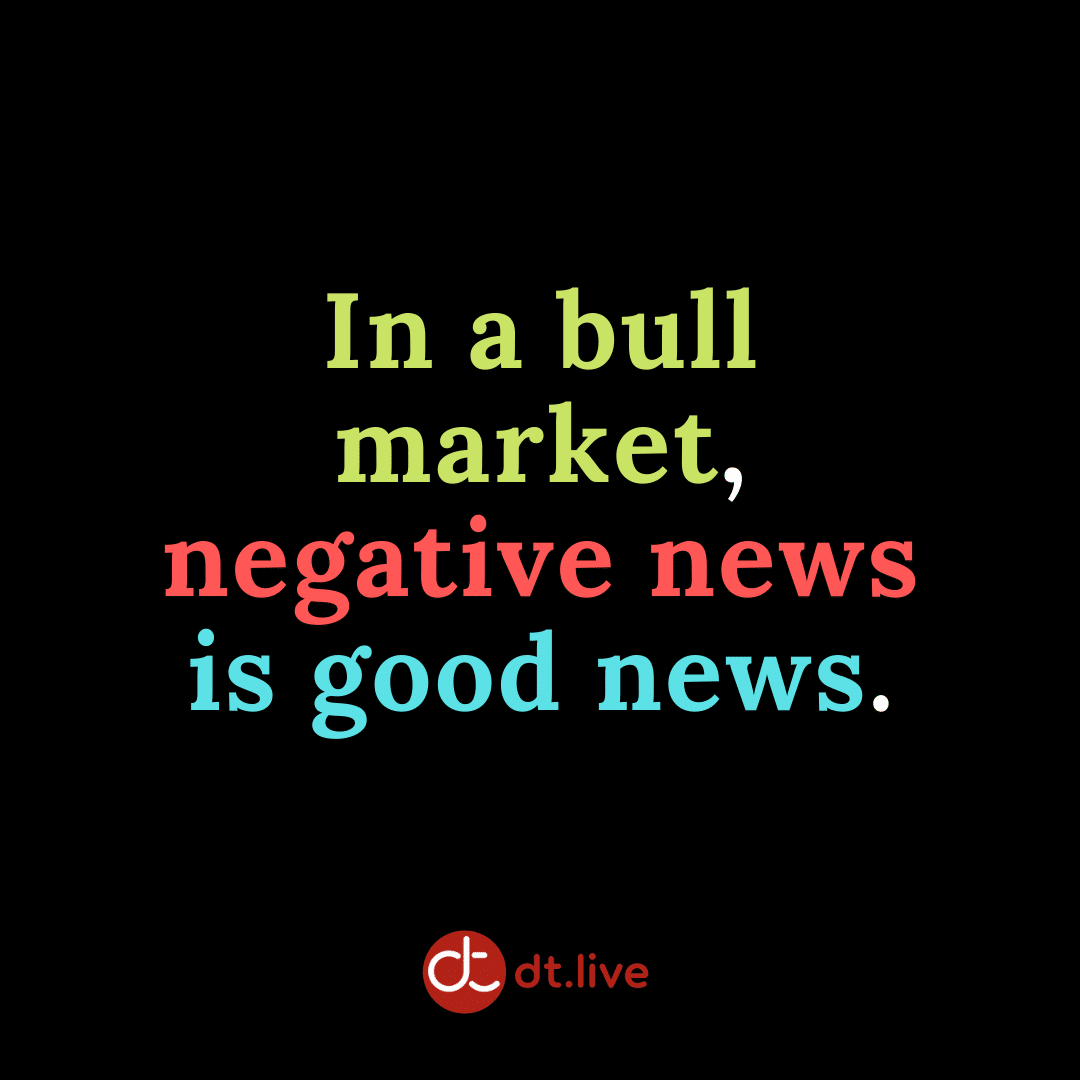 In a bull market, negative news is good news