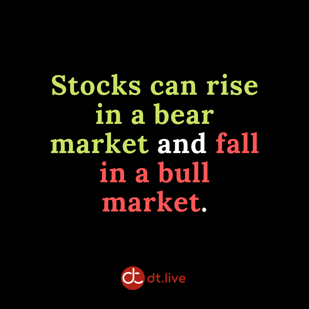 Stocks can rise in a bear market and fall in a bull market