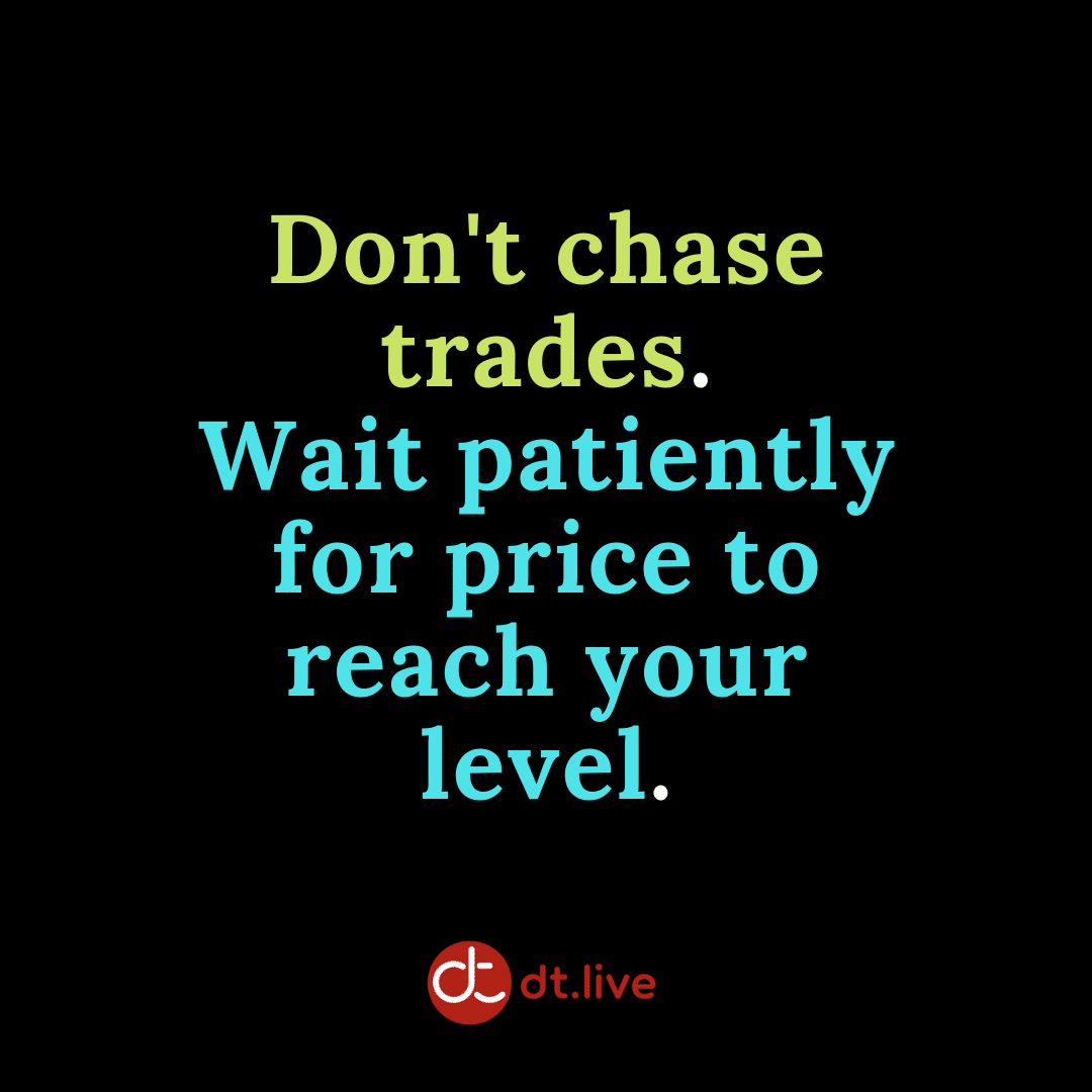 Don't chase trades. Wait patiently for price to reach your level