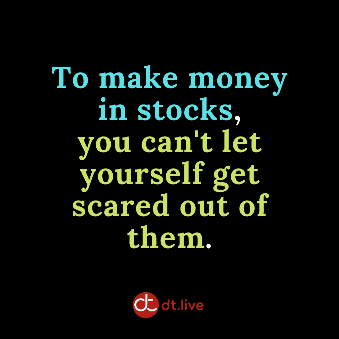 To make money in stocks, you can't let yourself get scared out of them