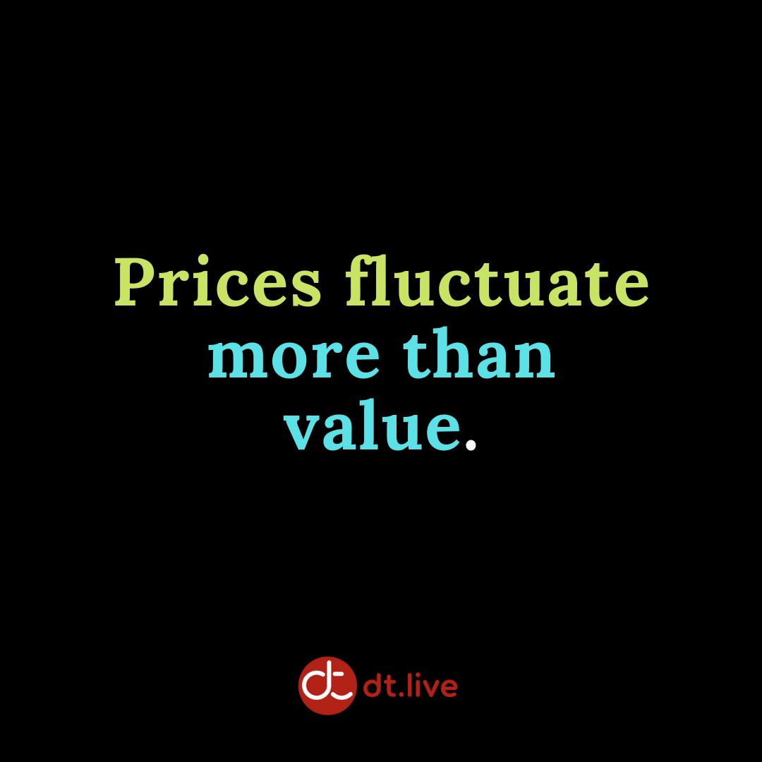Prices fluctuate more than value