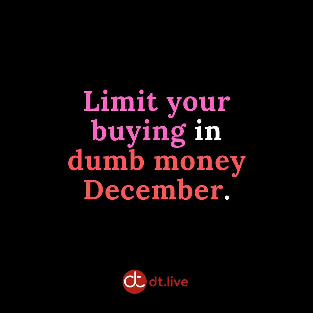 Limit your buying in dumb money December